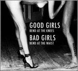 Good Girls bend at the knees - Bad Girls bend at the waist.jpg