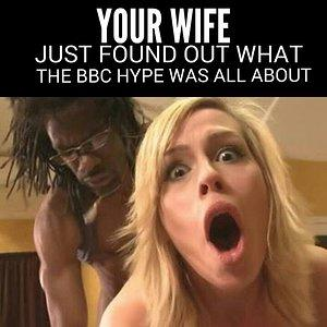 Your Wife Just Found Out what the BBC Hype Was All About!!!